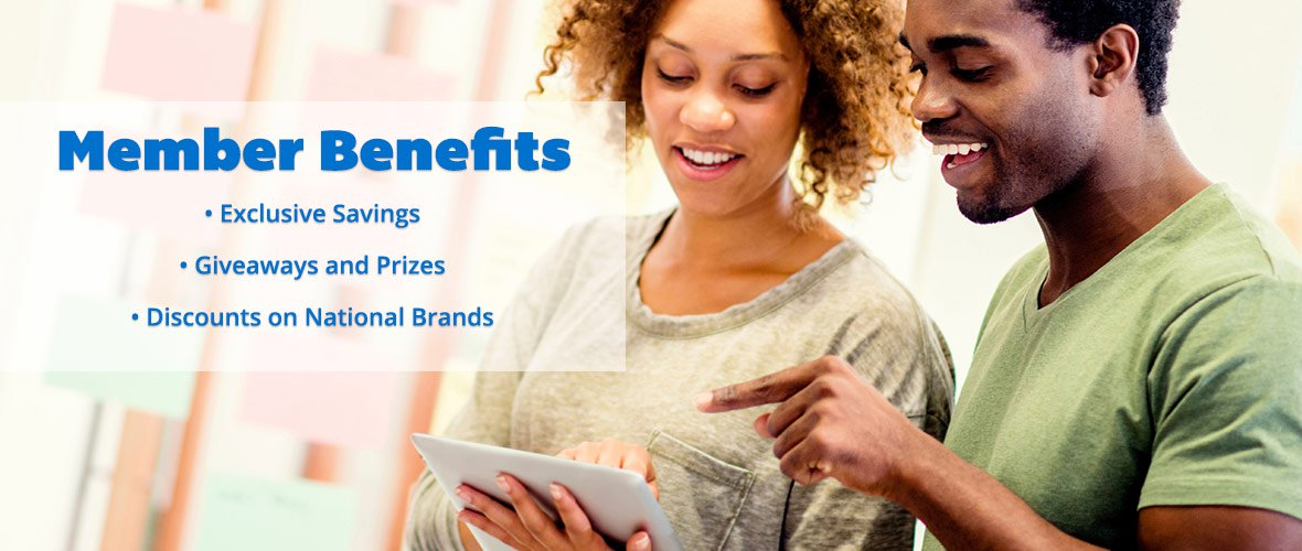 Member Benefits - Exclusive Savings, Giveaways and Prizes, and Discounts on National Brands.
