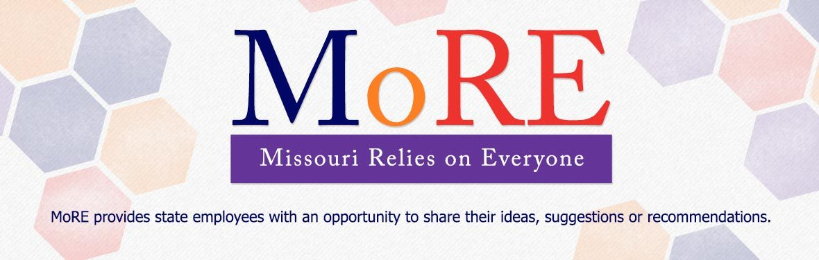 Missouri Relies on Everyone (MoRE) - MoRE provides state employees with an opportunity to share their ideas, suggestions or recommendations.