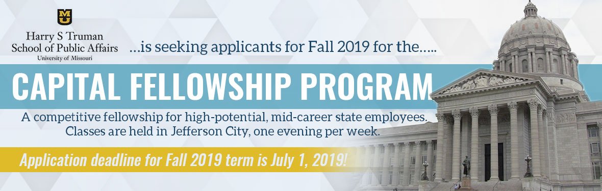 Harry S Truman School of Public Affairs is seeking applicants for Fall 2019 for the Capital Fellowship Program. Application deadline is July 1, 2019!