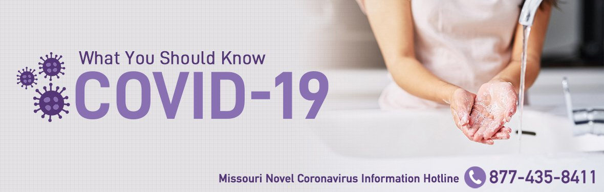 COVID-19 - What you should know - Missouri Novel Coronavirus Information Hotline 877-435-8411