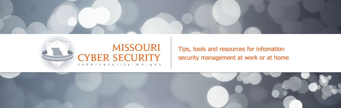 Missouri Cyber Security | Tips, tools and resources for information security management at work or at home.