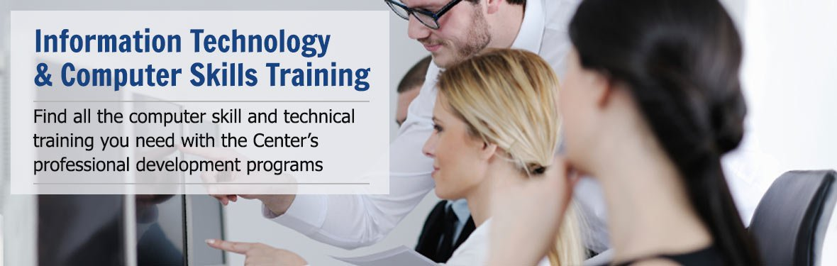 Information Technology & Computer Skills Training - Find all the computer skill and technical training you need with the Center's professional development programs