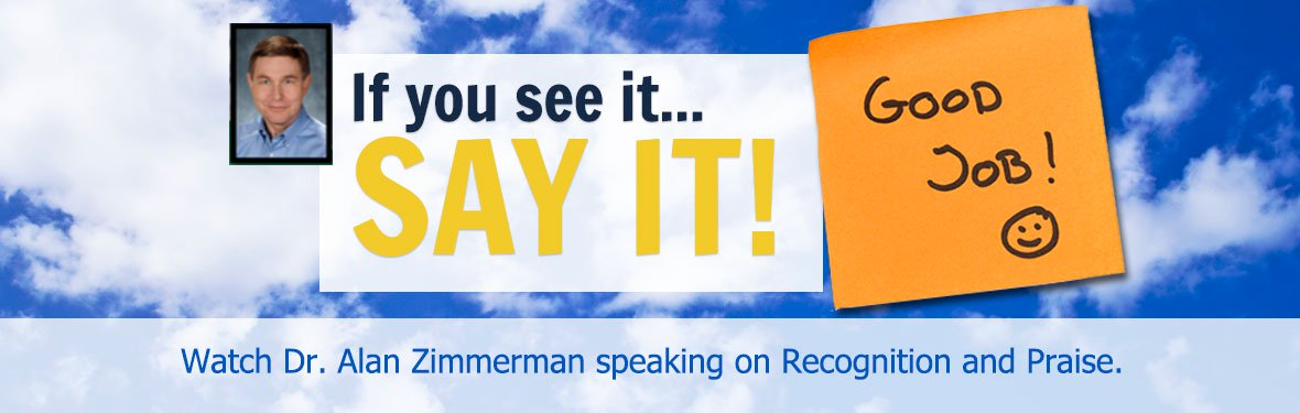 If you see it... SAY IT! Watch Dr. Alan Zimmerman speaking on recognition and praise.