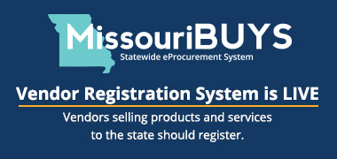 New Statewide eProcurement System being implemented by the State of Missouri. Learn more at MissouriBUYS.mo.gov