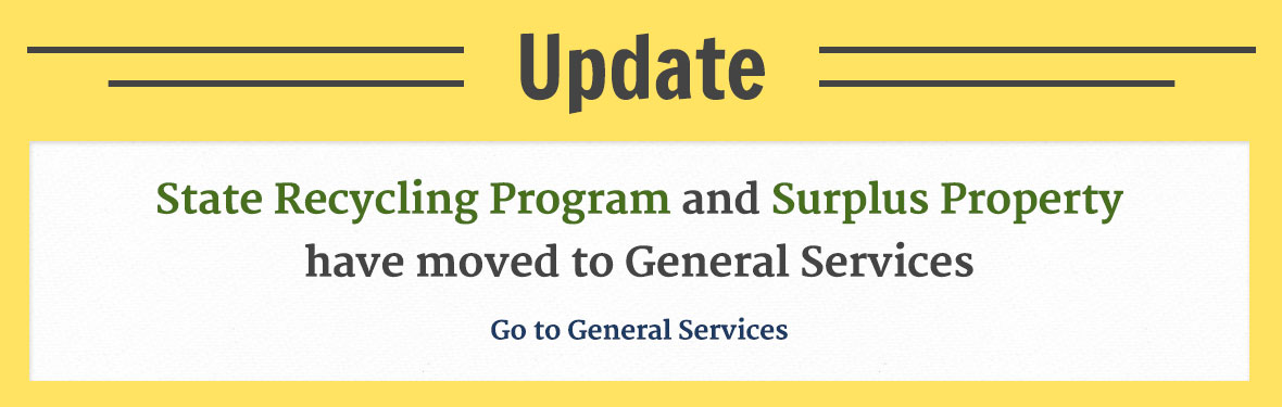 Update: State Recycling Program and Surplus Property have moved to General Services. Go to General Services