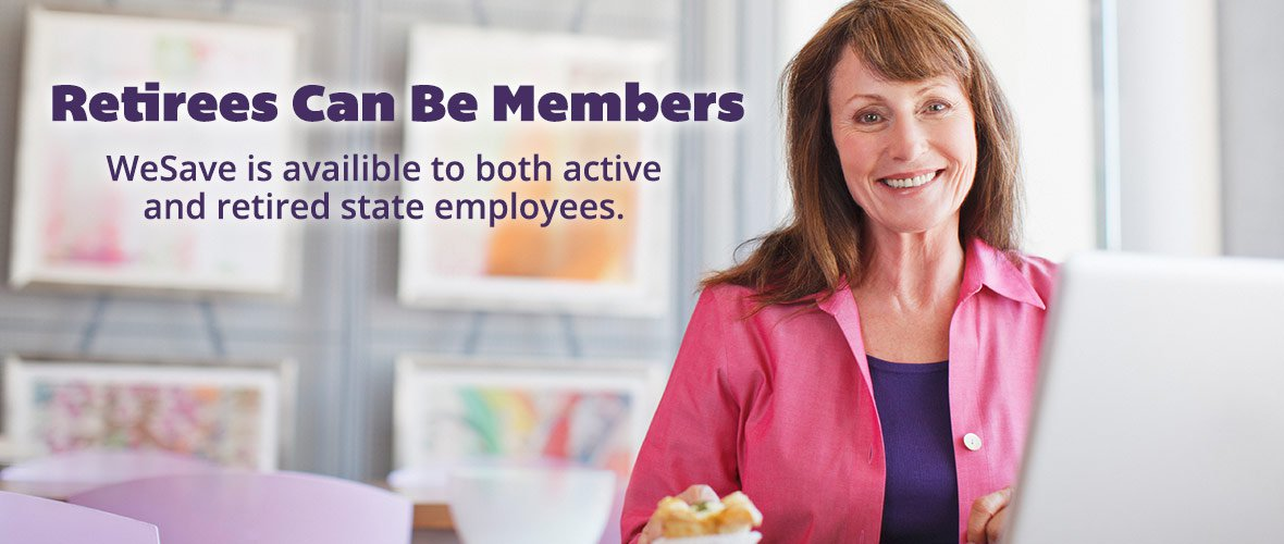 Retirees can be Members - WeSave is available to both active and retired state employees.