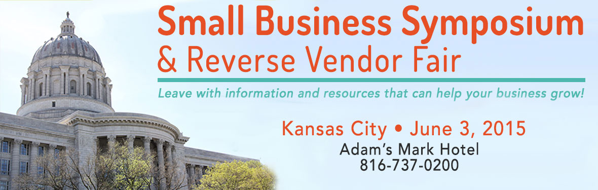 Small Business Symposium & Reverse Vendor Fair | Leave with Information and resources that can help your busines grow! | Register now to attend this FREE even in two great cities: St. Louis - May 27, 2015 & Kansas City - June 3, 2015