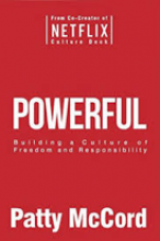Powerful: Building a Culture of Freedom and Responsibility (2018) by Patty McCord