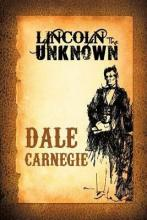 Lincoln The Unkown by Dale Carnegie